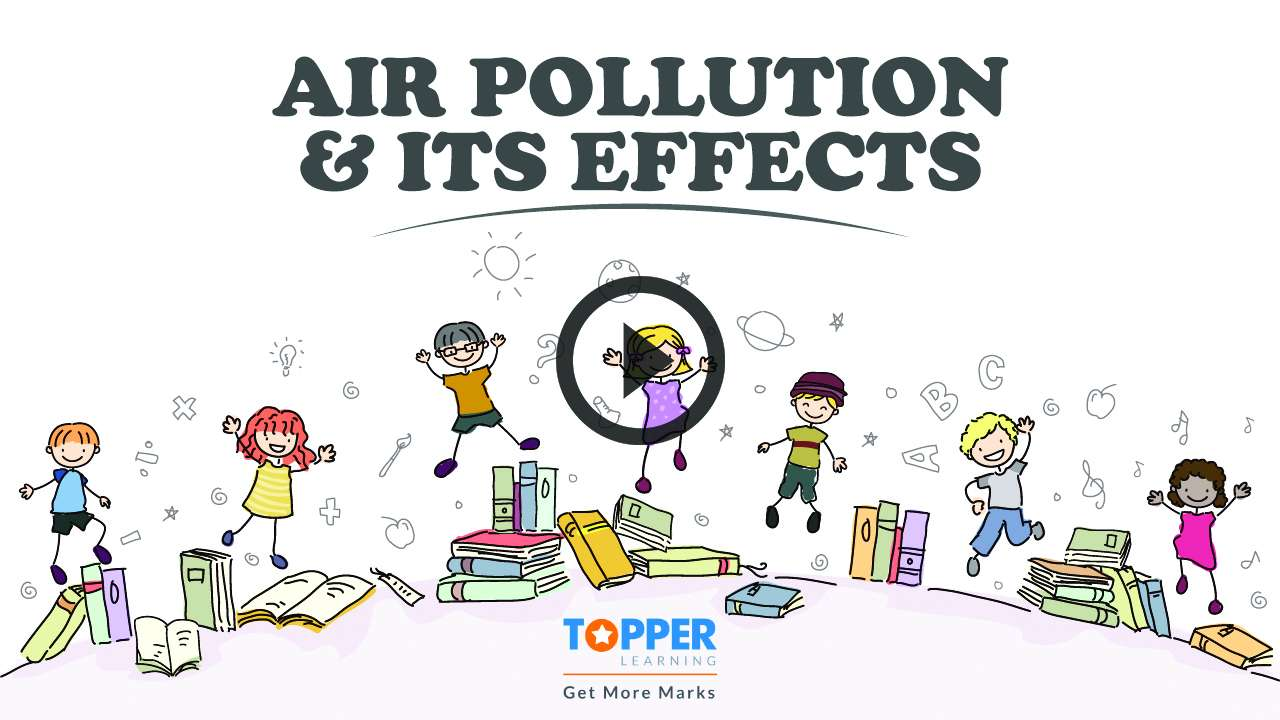 Air and Atmosphere - Air Pollution and It's Prevention