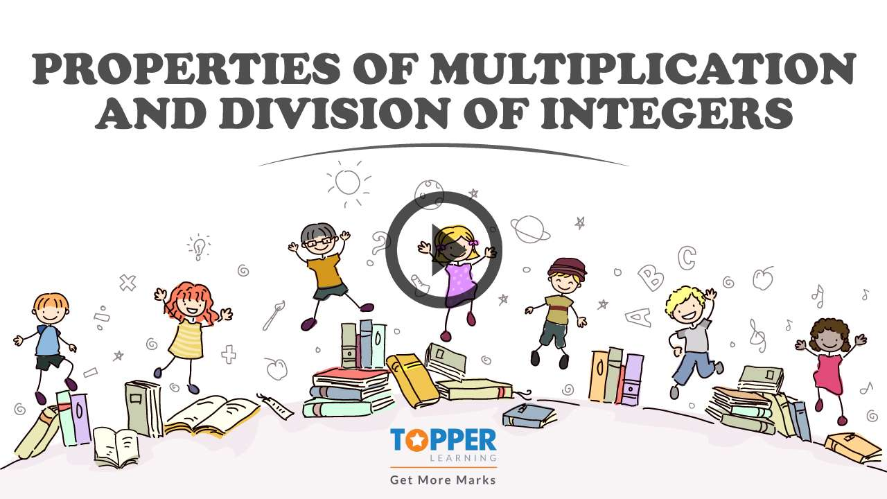 Integers - Properties of Multiplication  and  Division of Integers