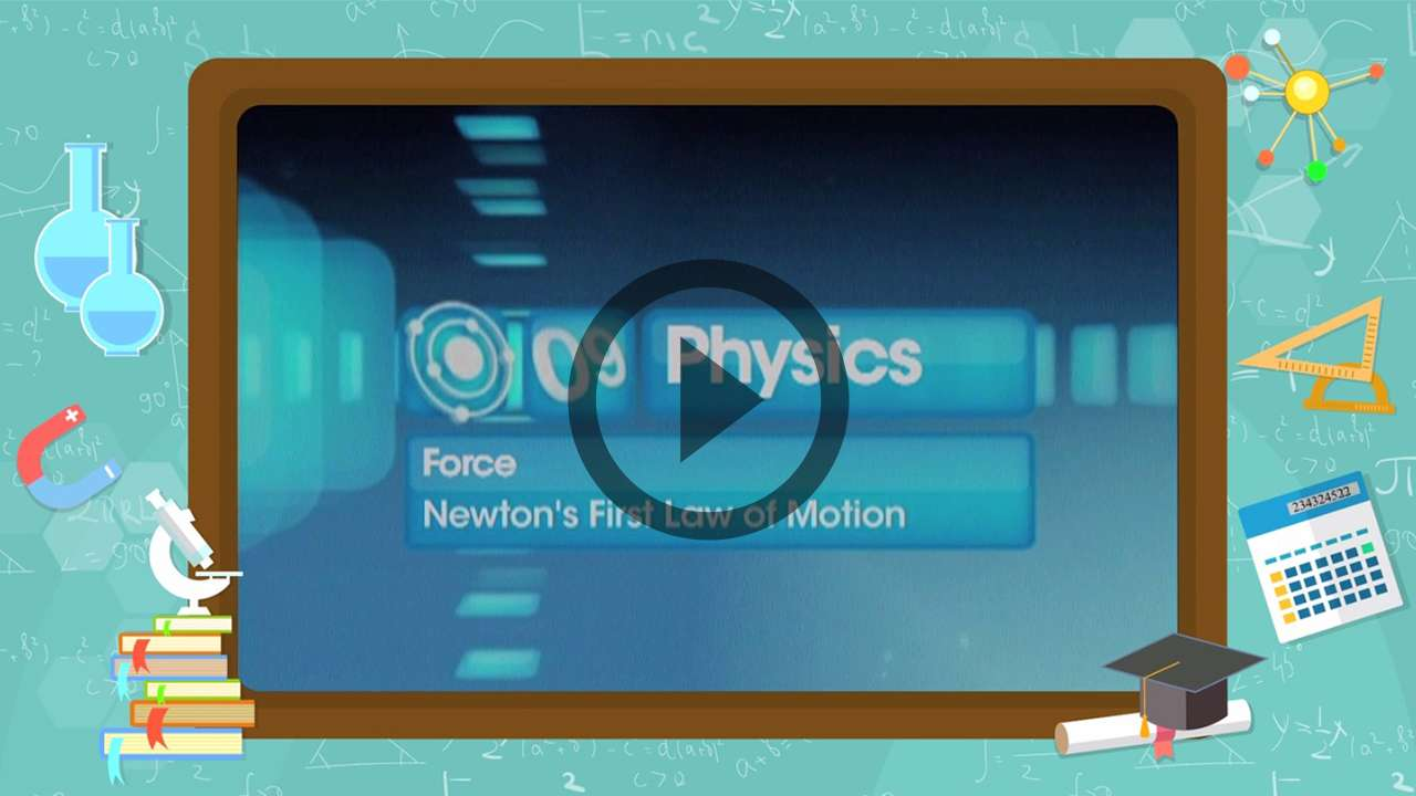Force and Laws of Motion - Newton's First Law of Motion