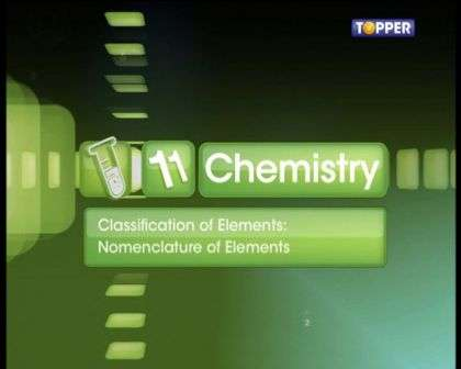 Periodic Classification of Elements - Nomenclature and Electronic Configuration of Elements - Part 1