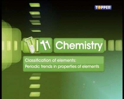 Periodic Classification of Elements - Trends in Properties of Elements - Part 1