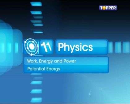 Work, Energy and Power - Potential Energy