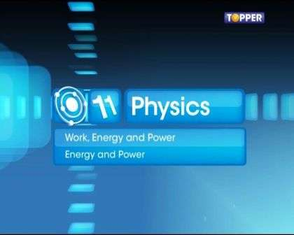 Work, Energy and Power - Energy and Power - Part 1