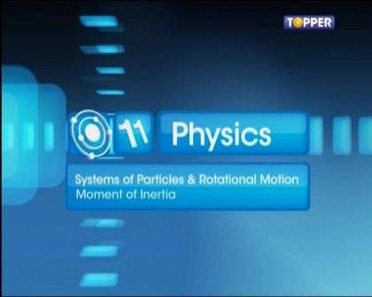 Systems of Particles and Rotational Motion - Moment of Inertia - Part 1