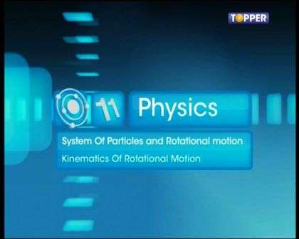 Systems of Particles and Rotational Motion - Kinematics of Rotational Motion about a Fixed Axis - Part 1