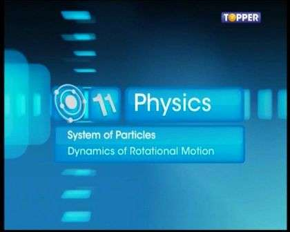 Systems of Particles and Rotational Motion - Dynamics of Rotational Motion - Part 1