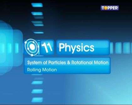Systems of Particles and Rotational Motion - Rolling Motion - Part 1