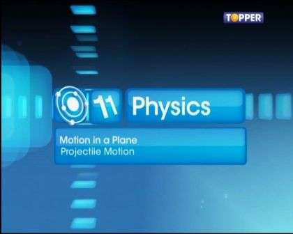 Motion in a Plane - Projectile Motion - Part 1
