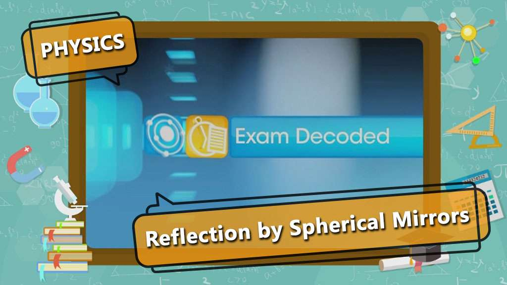 Reflection of Light - Image Formation by Spherical Mirrors  - Exam Decoded