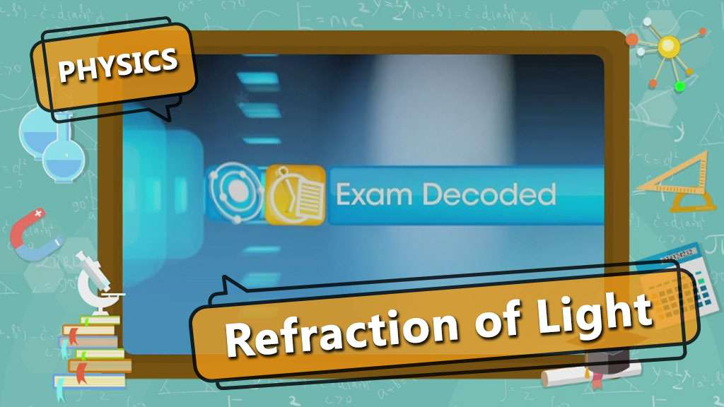 Refraction of Light - Refraction of Light - Exam Decoded - 1
