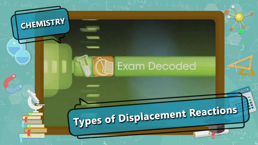 Types of Chemical Reactions - Displacement and Precipitation Reactions - Exam Decoded