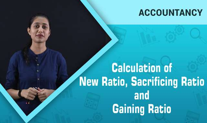 Calculation of New Ratio, Sacrificing Ratio and Gaining Ratio -