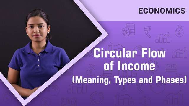 Circular flow of income(Meaning, Types and Phases) -