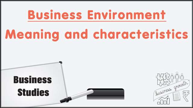 Business Environment: Meaning and characteristics -