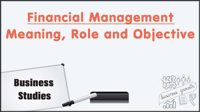 Financial Management: Meaning, Role and Objective -