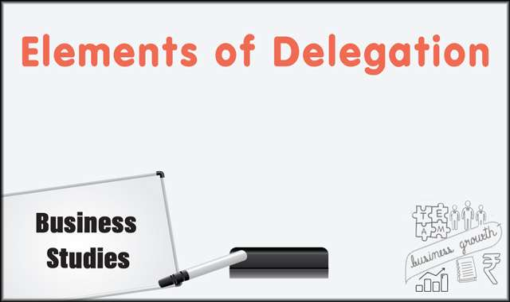 Elements of Delegation -