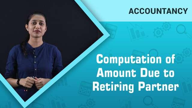 Computation of Amount Due to Retiring Partner -