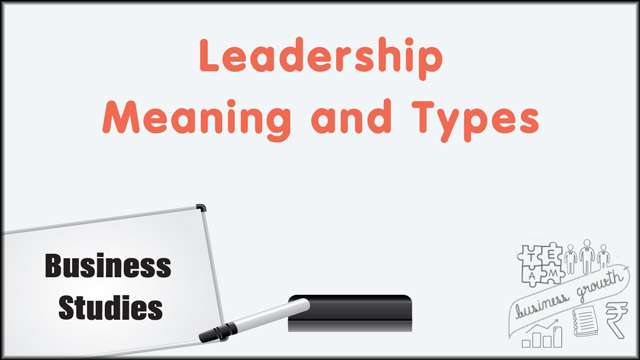 Leadership: Meaning & Types -