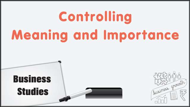 Controlling: Meaning and Importance -