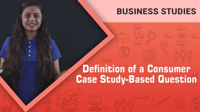 Definition of a consumer_Case Study-Based Question -