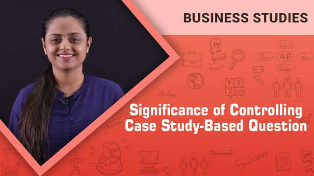 Significance of Controlling_Case Study-Based Question -