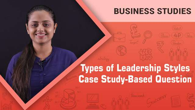 Types of Leadership Styles_Case Study-Based Question -