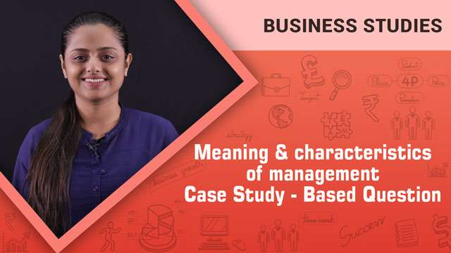 Meaning and characteristics of management_ Case Study - Based Question -