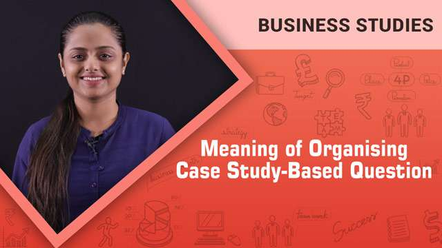 Meaning of Organising_Case Study-Based Question -