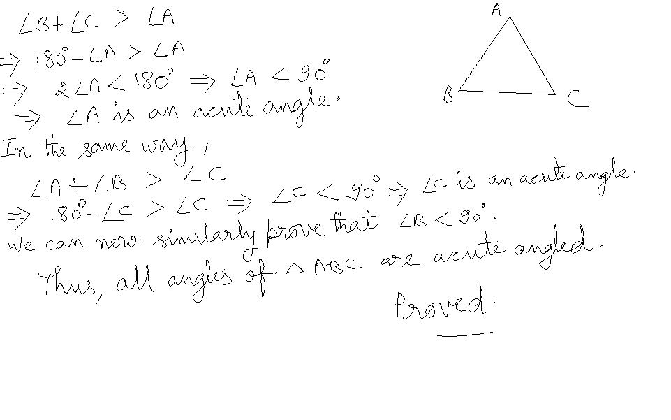 if each angle of a triangle is less than the sum of other two show