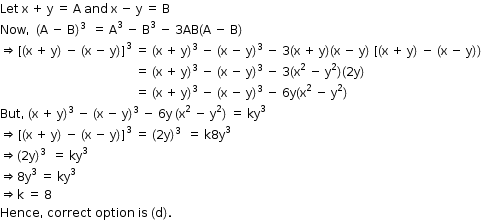 begin mathsize 12px style Let space straight x space plus space straight y space equals space straight A space and space straight x space minus space straight y space equals space straight B Now comma space space left parenthesis straight A space minus space straight B right parenthesis cubed space space equals space straight A cubed space minus space straight B cubed space minus space 3 AB left parenthesis straight A space minus space straight B right parenthesis rightwards double arrow left square bracket left parenthesis straight x space plus space straight y right parenthesis space minus space left parenthesis straight x space minus space straight y right parenthesis right square bracket cubed space equals space left parenthesis straight x space plus space straight y right parenthesis cubed space minus space left parenthesis straight x space minus space straight y right parenthesis cubed space minus space 3 left parenthesis straight x space plus space straight y right parenthesis left parenthesis straight x space minus space straight y right parenthesis space left square bracket left parenthesis straight x space plus space straight y right parenthesis space minus space left parenthesis straight x space minus space straight y right parenthesis right parenthesis space space space space space space space space space space space space space space space space space space space space space space space space space space space space space space space space space space space space space space space space space space space space space equals space left parenthesis straight x space plus space straight y right parenthesis cubed space minus space left parenthesis straight x space minus space straight y right parenthesis cubed space minus space 3 left parenthesis straight x squared space minus space straight y squared right parenthesis left parenthesis 2 straight y right parenthesis space space space space space space space space space space space space space space space spac